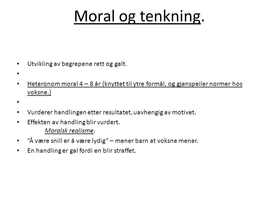 Moral og tenkning.• Utvikling av begrepene rett og galt.