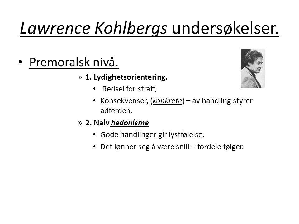 Lawrence Kohlbergs undersøkelser.• Premoralsk nivå.