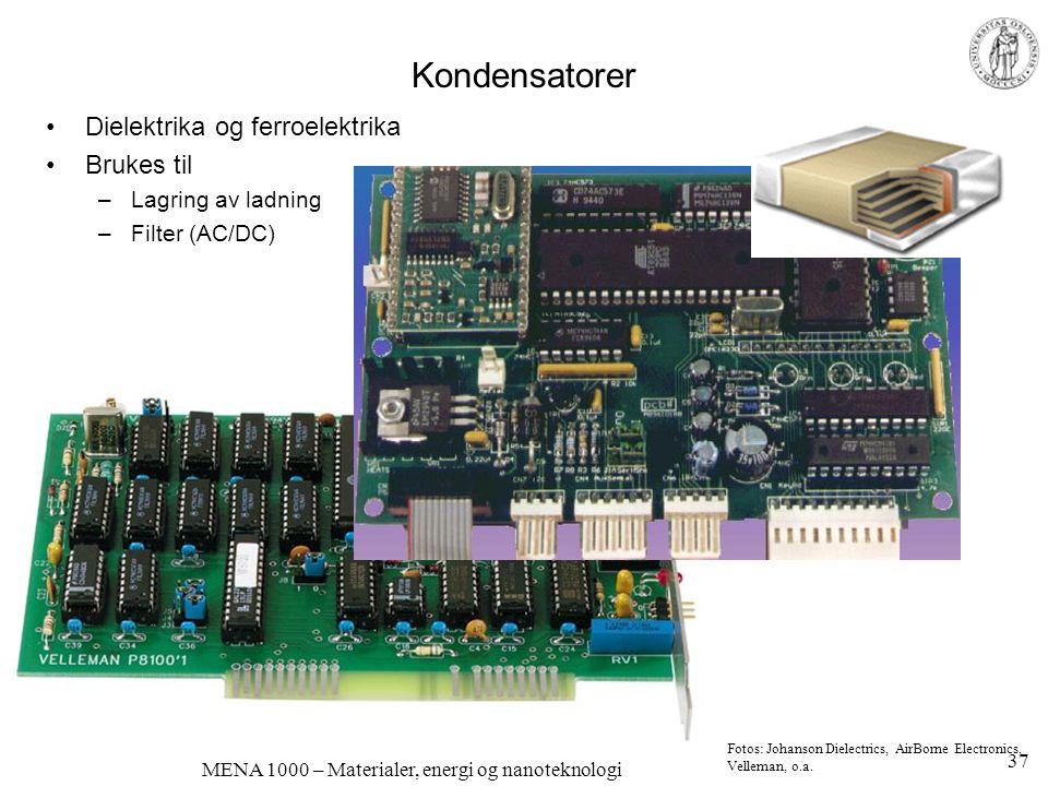 MENA 1000 – Materialer, energi og nanoteknologi Kondensatorer •Dielektrika og ferroelektrika •Brukes til –Lagring av ladning –Filter (AC/DC) Fotos: Jo