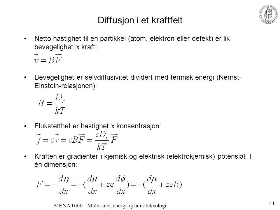MENA 1000 – Materialer, energi og nanoteknologi Diffusjon i et kraftfelt •Netto hastighet til en partikkel (atom, elektron eller defekt) er lik bevege