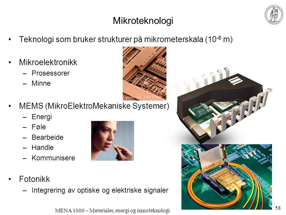 MENA 1000 – Materialer, energi og nanoteknologi Mikroteknologi •Teknologi som bruker strukturer på mikrometerskala (10 -6 m) •Mikroelektronikk –Proses