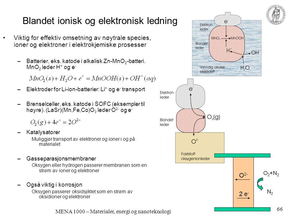 MENA 1000 – Materialer, energi og nanoteknologi Blandet ionisk og elektronisk ledning •Viktig for effektiv omsetning av nøytrale species, ioner og ele