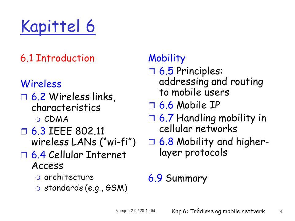 Versjon 2.0 / 28.10.04 Kap 6: Trådløse og mobile nettverk34 Mobiltelefonistandarder: en kort oversikt 3G systemer: tale/data r Universal Mobile Telecommunications Service (UMTS) m GSMs neste trinn, men benytter CDMA r CDMA-2000