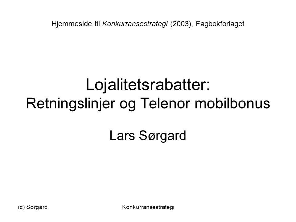 (c) SørgardKonkurransestrategi Lojalitetsrabatter: Retningslinjer og Telenor mobilbonus Lars Sørgard Hjemmeside til Konkurransestrategi (2003), Fagbok
