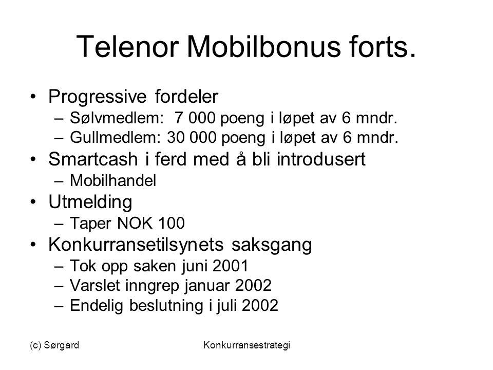 (c) SørgardKonkurransestrategi Telenor Mobilbonus forts. •Progressive fordeler –Sølvmedlem: 7 000 poeng i løpet av 6 mndr. –Gullmedlem: 30 000 poeng i