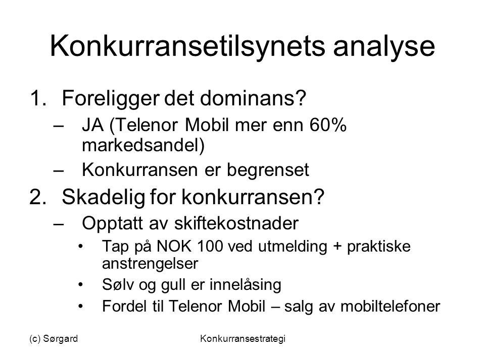 (c) SørgardKonkurransestrategi Konkurransetilsynets analyse 1.Foreligger det dominans? –JA (Telenor Mobil mer enn 60% markedsandel) –Konkurransen er b