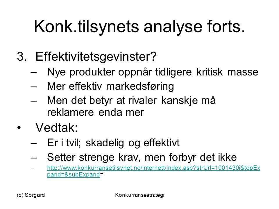 (c) SørgardKonkurransestrategi Konk.tilsynets analyse forts. 3.Effektivitetsgevinster? –Nye produkter oppnår tidligere kritisk masse –Mer effektiv mar