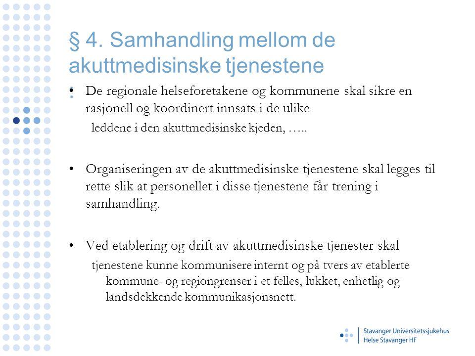 § 4. Samhandling mellom de akuttmedisinske tjenestene : •De regionale helseforetakene og kommunene skal sikre en rasjonell og koordinert innsats i de
