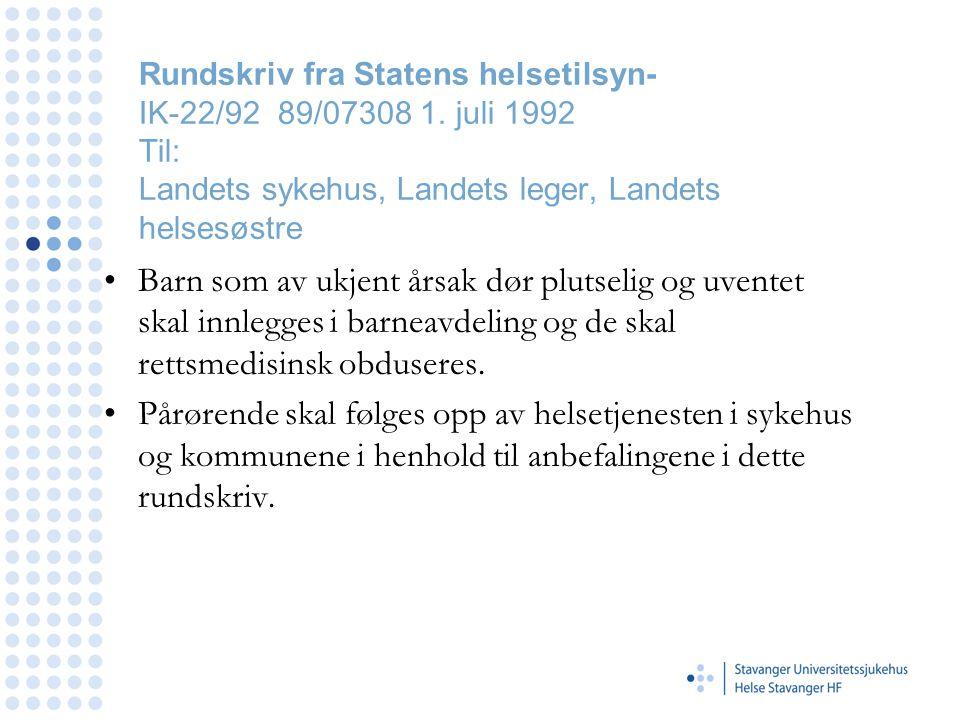 Rundskriv fra Statens helsetilsyn- IK-22/92 89/07308 1. juli 1992 Til: Landets sykehus, Landets leger, Landets helsesøstre •Barn som av ukjent årsak d