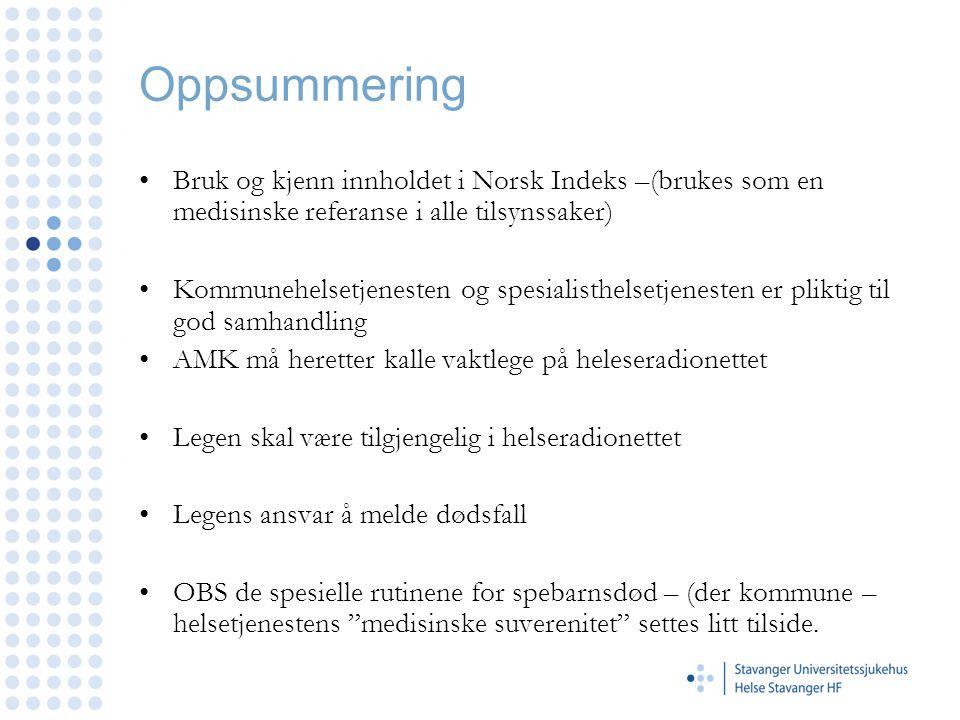 Oppsummering •Bruk og kjenn innholdet i Norsk Indeks –(brukes som en medisinske referanse i alle tilsynssaker) •Kommunehelsetjenesten og spesialisthel