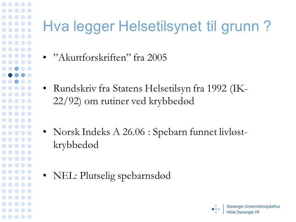 """Hva legger Helsetilsynet til grunn ? •""""Akuttforskriften"""" fra 2005 •Rundskriv fra Statens Helsetilsyn fra 1992 (IK- 22/92) om rutiner ved krybbedød •No"""