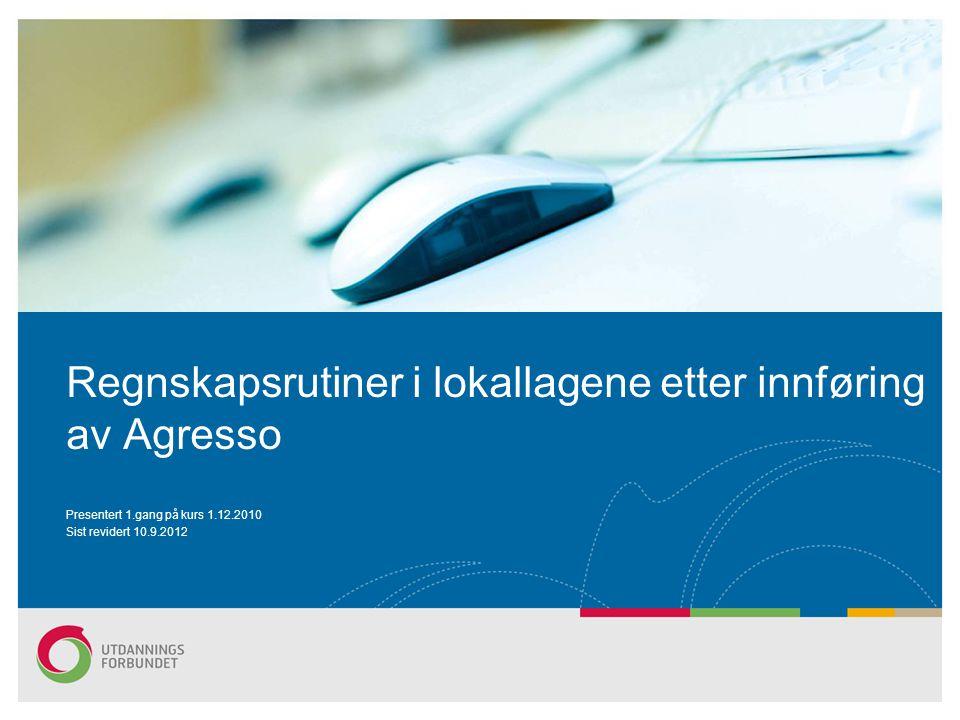 Regnskapsrutiner i lokallagene etter innføring av Agresso Presentert 1.gang på kurs 1.12.2010 Sist revidert 10.9.2012