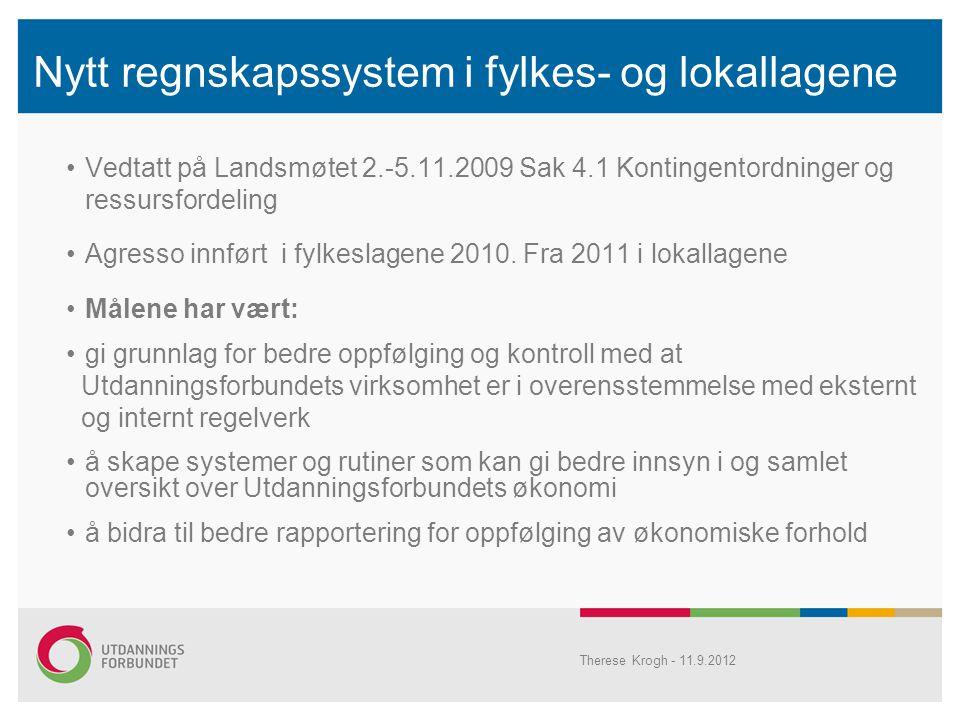 Nytt regnskapssystem i fylkes- og lokallagene •Vedtatt på Landsmøtet 2.-5.11.2009 Sak 4.1 Kontingentordninger og ressursfordeling •Agresso innført i fylkeslagene 2010.