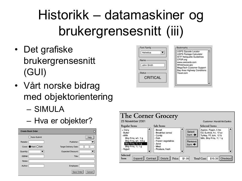 Historikk – datamaskiner og brukergrensesnitt (iii) •Det grafiske brukergrensesnitt (GUI) •Vårt norske bidrag med objektorientering –SIMULA –Hva er ob