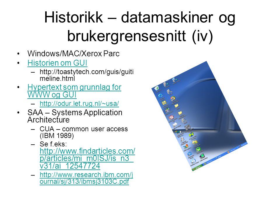 Historikk – datamaskiner og brukergrensesnitt (iv) •Windows/MAC/Xerox Parc •Historien om GUIHistorien om GUI –http://toastytech.com/guis/guiti meline.
