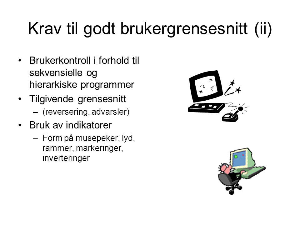 Krav til godt brukergrensesnitt (ii) •Brukerkontroll i forhold til sekvensielle og hierarkiske programmer •Tilgivende grensesnitt –(reversering, advar
