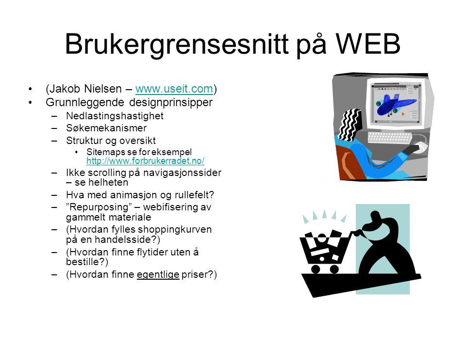 Brukergrensesnitt på WEB •(Jakob Nielsen – www.useit.com)www.useit.com •Grunnleggende designprinsipper –Nedlastingshastighet –Søkemekanismer –Struktur