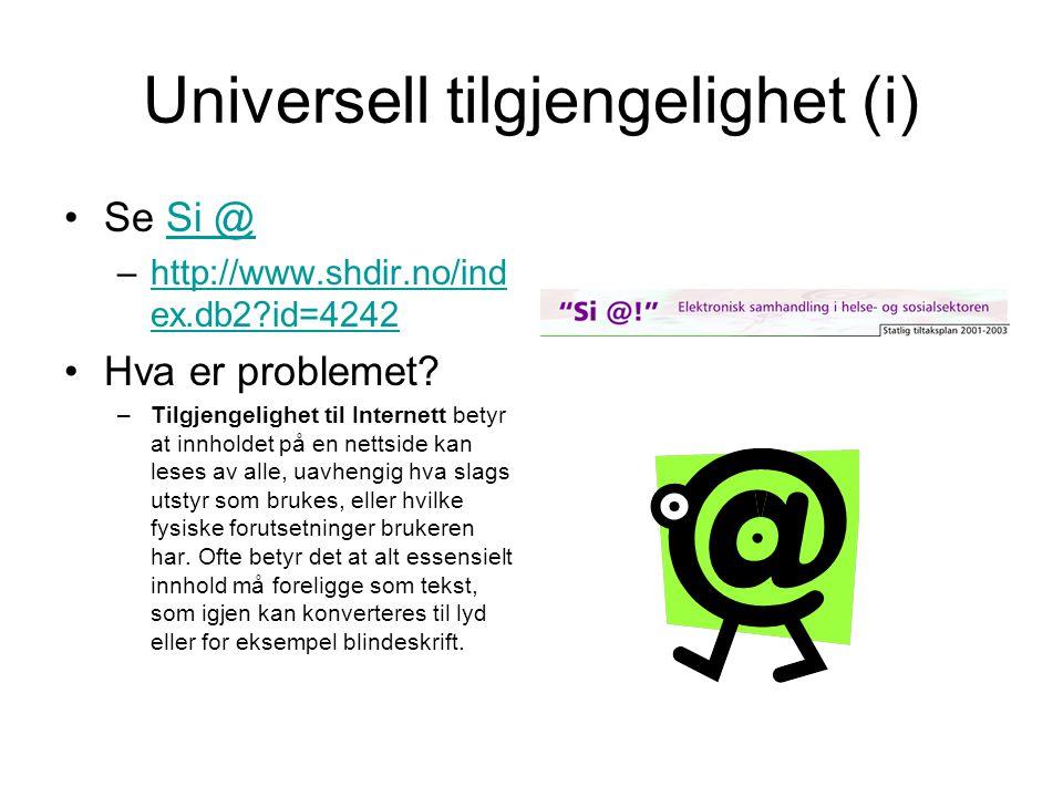 Universell tilgjengelighet (i) •Se Si @Si @ –http://www.shdir.no/ind ex.db2?id=4242http://www.shdir.no/ind ex.db2?id=4242 •Hva er problemet? –Tilgjeng