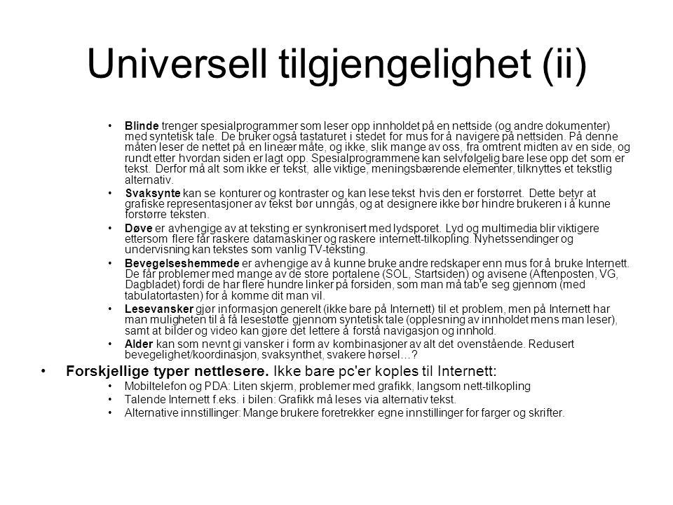 Universell tilgjengelighet (ii) •Blinde trenger spesialprogrammer som leser opp innholdet på en nettside (og andre dokumenter) med syntetisk tale. De