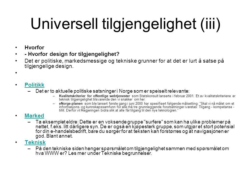 Universell tilgjengelighet (iii) •Hvorfor •- Hvorfor design for tilgjengelighet? •Det er politiske, markedsmessige og tekniske grunner for at det er l