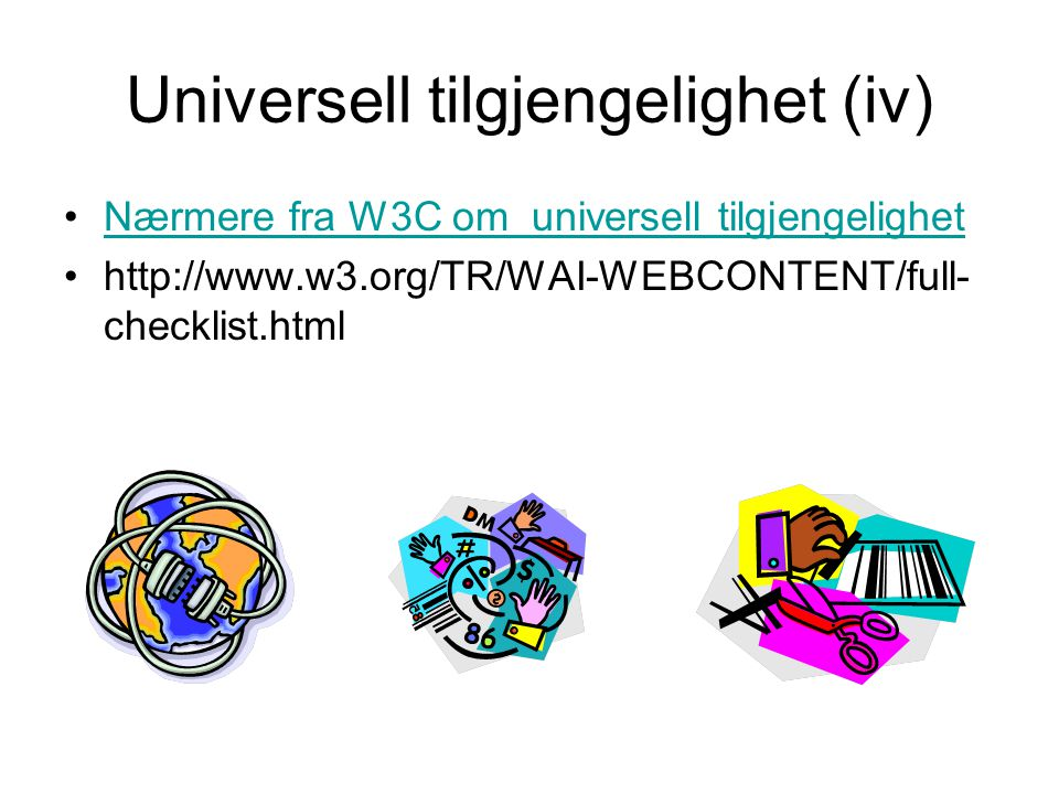 Universell tilgjengelighet (v) •Priority 1 checkpoints •In General (Priority 1) •1.1 Provide a text equivalent for every non-text element (e.g., via alt , longdesc , or in element content).