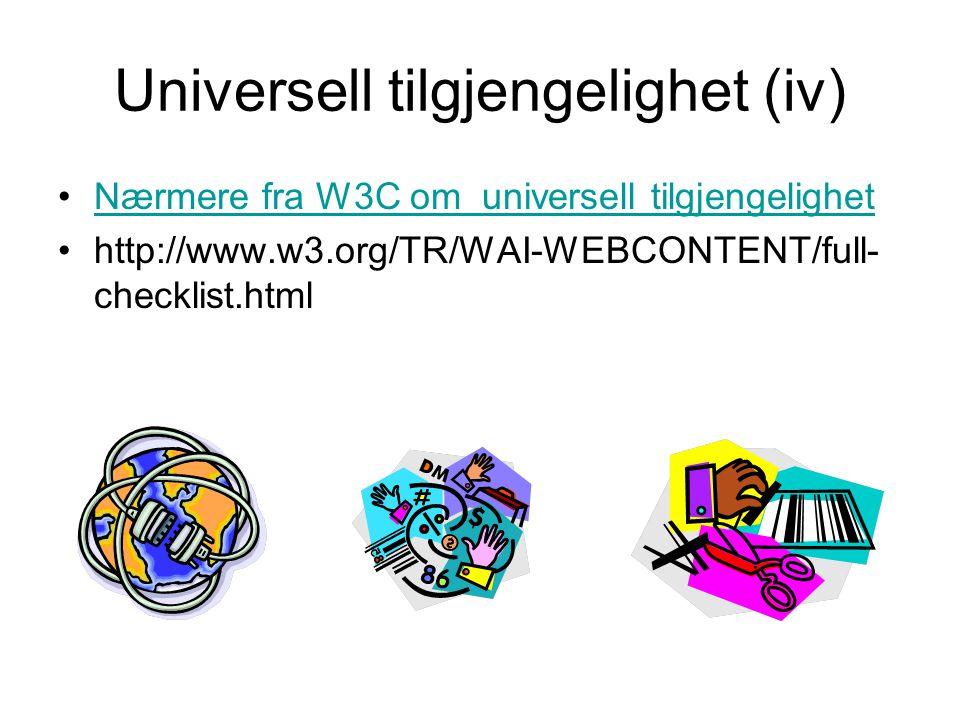 Universell tilgjengelighet (iv) •Nærmere fra W3C om universell tilgjengelighetNærmere fra W3C om universell tilgjengelighet •http://www.w3.org/TR/WAI-