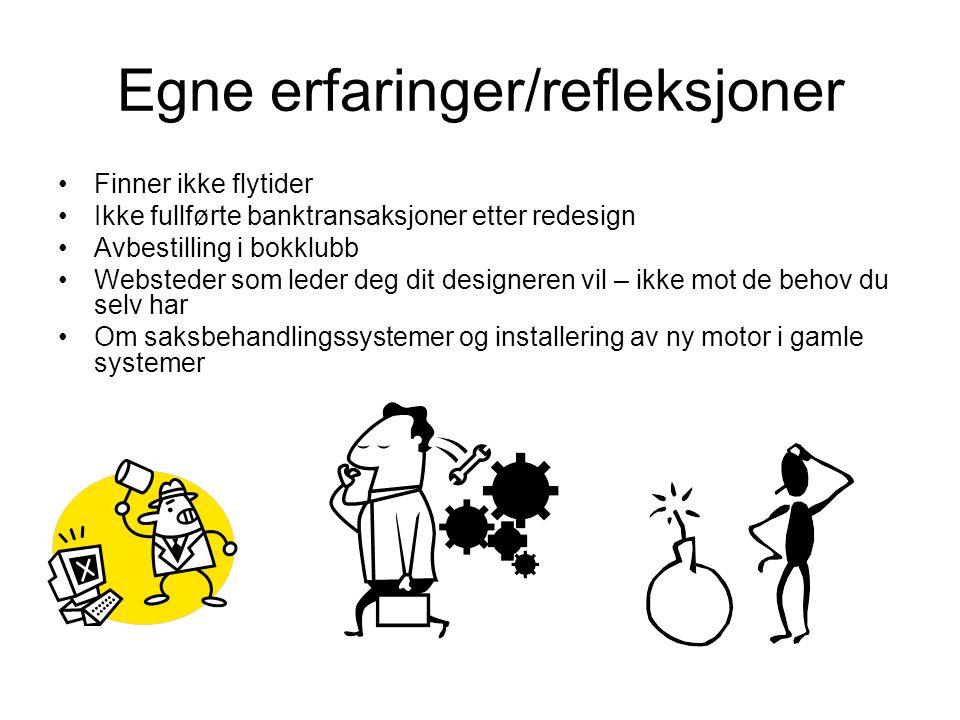 Egne erfaringer/refleksjoner •Finner ikke flytider •Ikke fullførte banktransaksjoner etter redesign •Avbestilling i bokklubb •Websteder som leder deg
