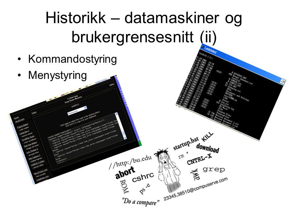 Historikk – datamaskiner og brukergrensesnitt (ii) •Kommandostyring •Menystyring