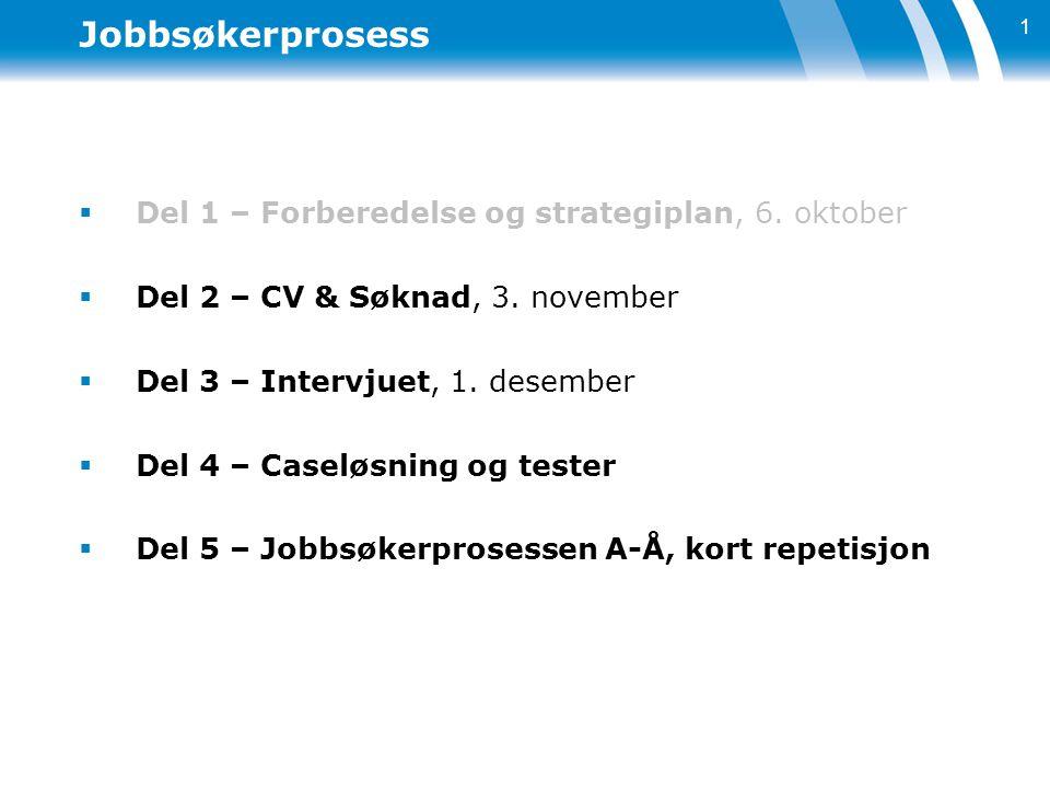 Jobbsøkerprosess  Del 1 – Forberedelse og strategiplan, 6. oktober  Del 2 – CV & Søknad, 3. november  Del 3 – Intervjuet, 1. desember  Del 4 – Cas