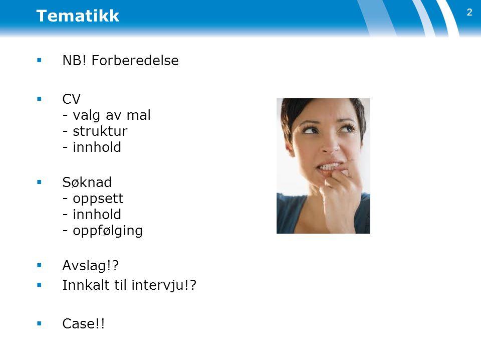 2 Tematikk  NB! Forberedelse  CV - valg av mal - struktur - innhold  Søknad - oppsett - innhold - oppfølging  Avslag!?  Innkalt til intervju!? 