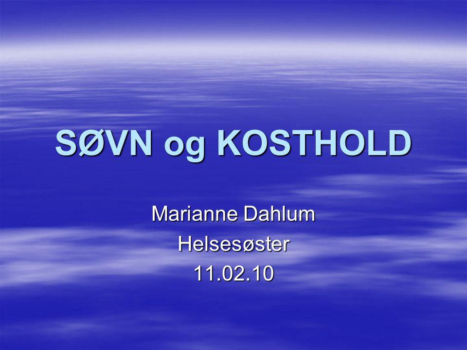 SØVN og KOSTHOLD Marianne Dahlum Helsesøster11.02.10