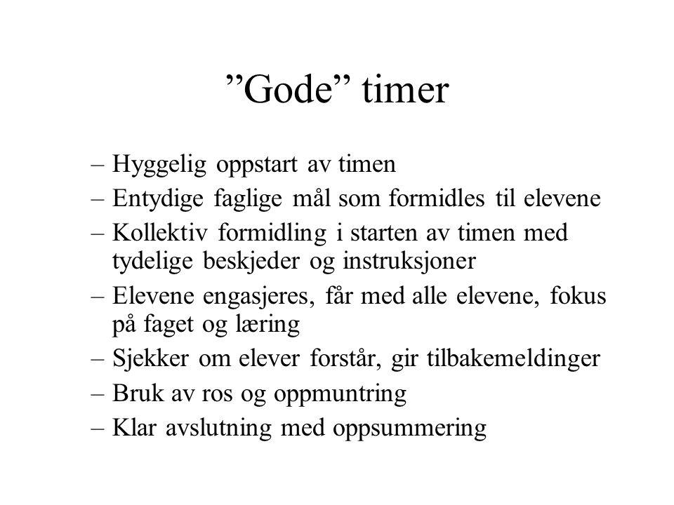 """""""Gode"""" timer –Hyggelig oppstart av timen –Entydige faglige mål som formidles til elevene –Kollektiv formidling i starten av timen med tydelige beskjed"""