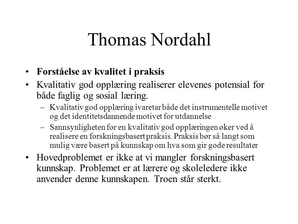 Thomas Nordahl •Forståelse av kvalitet i praksis •Kvalitativ god opplæring realiserer elevenes potensial for både faglig og sosial læring. –Kvalitativ