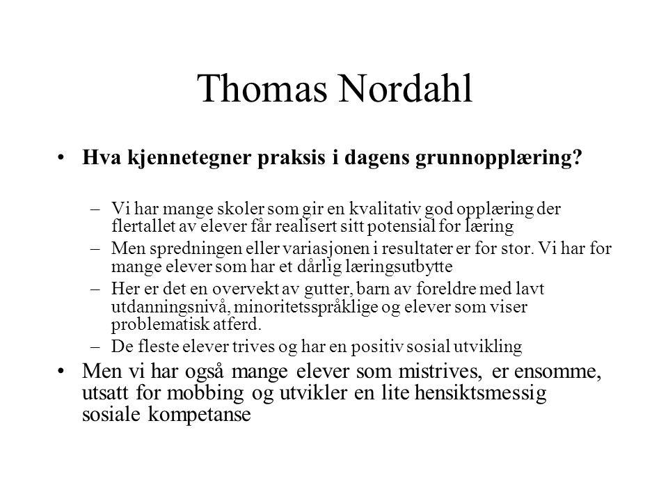 Thomas Nordahl •Hva kjennetegner praksis i dagens grunnopplæring? –Vi har mange skoler som gir en kvalitativ god opplæring der flertallet av elever få