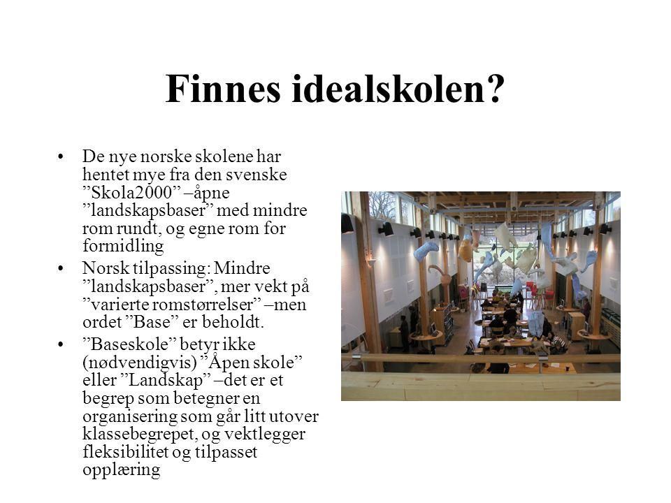 """Finnes idealskolen? •De nye norske skolene har hentet mye fra den svenske """"Skola2000"""" –åpne """"landskapsbaser"""" med mindre rom rundt, og egne rom for for"""