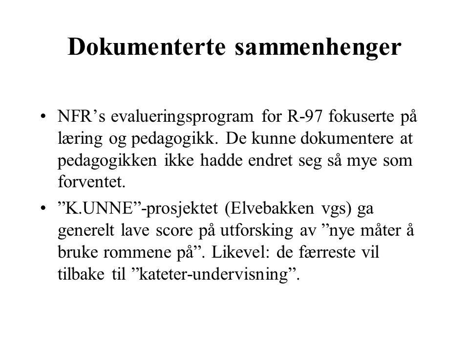 Dokumenterte sammenhenger •NFR's evalueringsprogram for R-97 fokuserte på læring og pedagogikk. De kunne dokumentere at pedagogikken ikke hadde endret