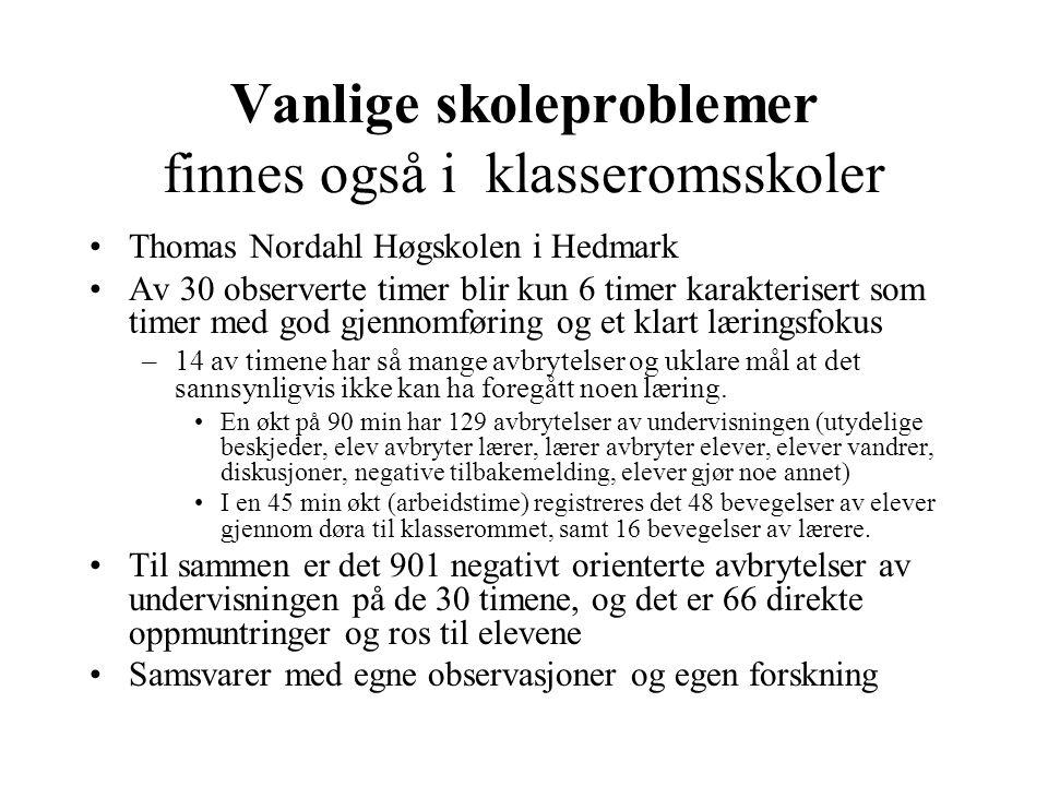 Vanlige skoleproblemer finnes også i klasseromsskoler •Thomas Nordahl Høgskolen i Hedmark •Av 30 observerte timer blir kun 6 timer karakterisert som t