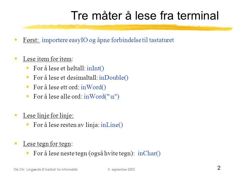 Ole Chr. Lingjærde © Institutt for informatikk9. september 2003 2 Tre måter å lese fra terminal  Først: importere easyIO og åpne forbindelse til tast