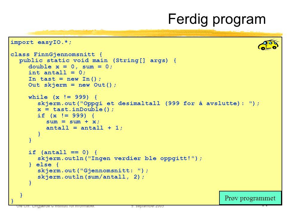 Ole Chr. Lingjærde © Institutt for informatikk9. september 2003 41 Ferdig program import easyIO.*; class FinnGjennomsnitt { public static void main (S