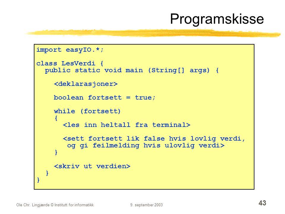 Ole Chr. Lingjærde © Institutt for informatikk9. september 2003 43 Programskisse import easyIO.*; class LesVerdi { public static void main (String[] a