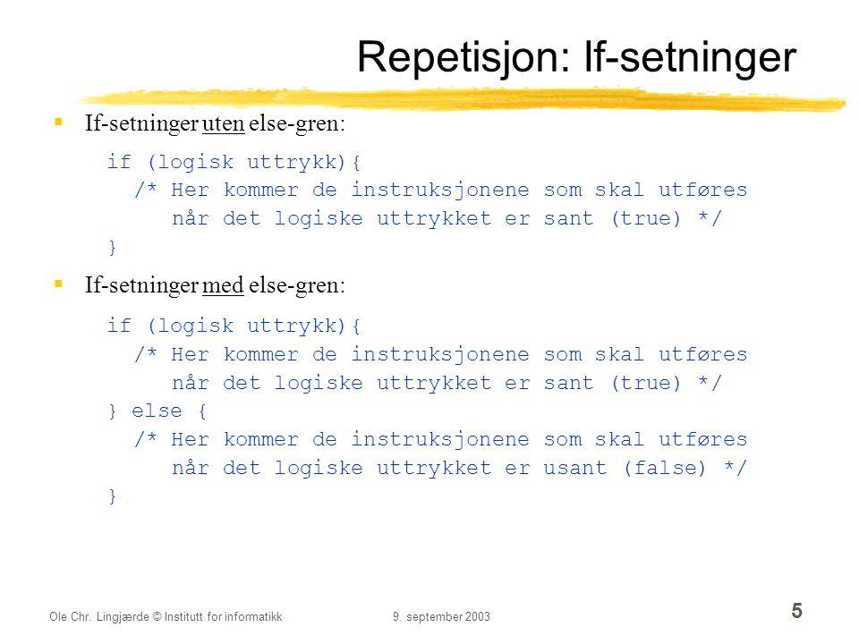 Ole Chr. Lingjærde © Institutt for informatikk9. september 2003 5 Repetisjon: If-setninger  If-setninger uten else-gren: if (logisk uttrykk){ /* Her