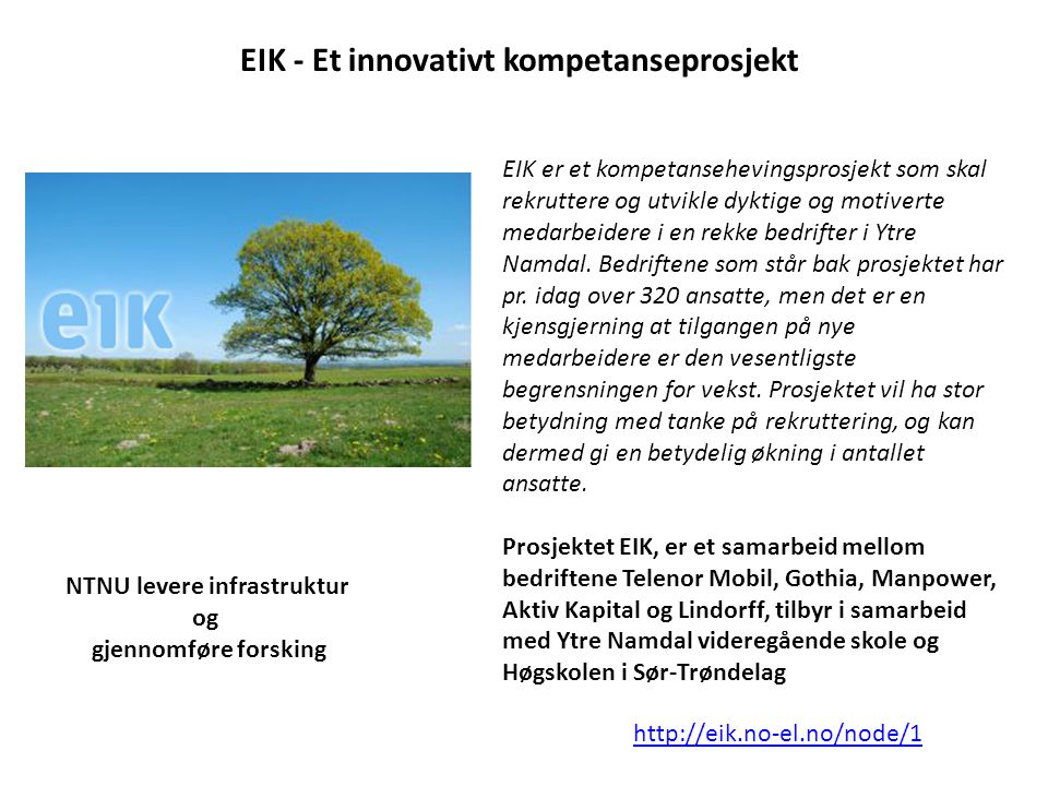 EIK - Et innovativt kompetanseprosjekt EIK er et kompetansehevingsprosjekt som skal rekruttere og utvikle dyktige og motiverte medarbeidere i en rekke