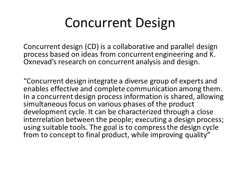 Concurrent Design Concurrent design (CD) is a collaborative and parallel design process based on ideas from concurrent engineering and K. Oxnevad's re