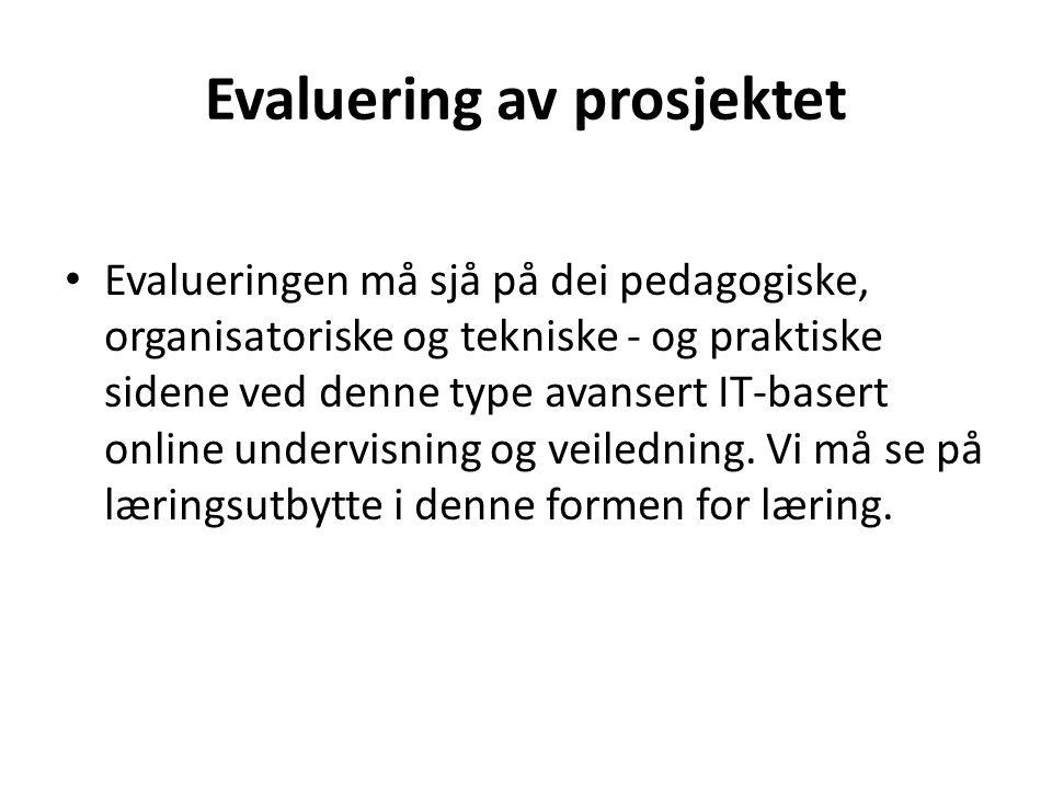 Evaluering av prosjektet • Evalueringen må sjå på dei pedagogiske, organisatoriske og tekniske - og praktiske sidene ved denne type avansert IT-basert