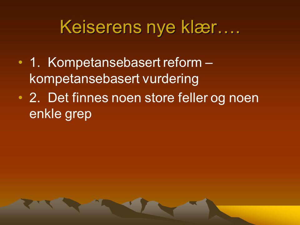 Keiserens nye klær…. •1. Kompetansebasert reform – kompetansebasert vurdering •2. Det finnes noen store feller og noen enkle grep
