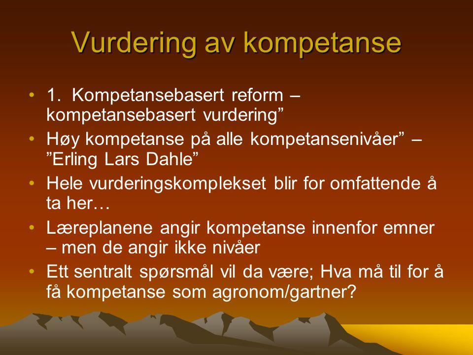 """Vurdering av kompetanse •1. Kompetansebasert reform – kompetansebasert vurdering"""" •Høy kompetanse på alle kompetansenivåer"""" – """"Erling Lars Dahle"""" •Hel"""