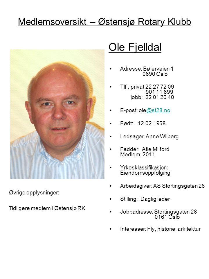 Medlemsoversikt – Østensjø Rotary Klubb Ole Fjelldal Øvrige opplysninger President 1996/97 PHF 2008/09 •Adresse: Bølerveien 1 0690 Oslo •Tlf : privat