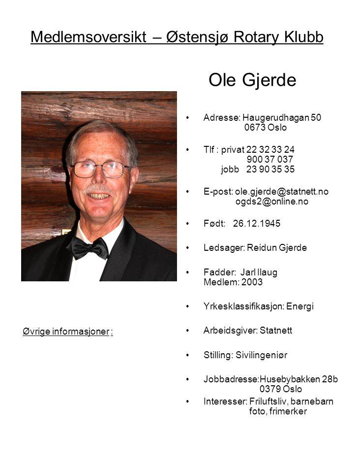 Medlemsoversikt – Østensjø Rotary Klubb Ole Gjerde •Adresse: Haugerudhagan 50 0673 Oslo •Tlf : privat 22 32 33 24 900 37 037 jobb 23 90 35 35 •E-post: