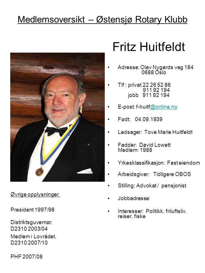 Medlemsoversikt – Østensjø Rotary Klubb Fritz Huitfeldt •Adresse: Olav Nygards veg 184 0688 Oslo •Tlf : privat 22 26 52 86 911 92 194 jobb 911 92 194