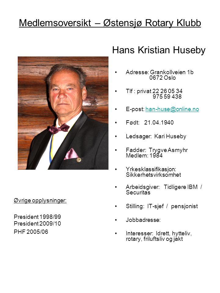 Medlemsoversikt – Østensjø Rotary Klubb Hans Kristian Huseby •Adresse: Grankollveien 1b 0672 Oslo •Tlf : privat 22 26 05 34 975 59 438 •E-post: han-hu